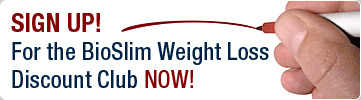 Sign Up for the BioSlim Weight Loss Discount Club NOW!